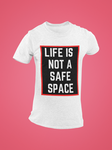 Life Is Not A Safe Space T-Shirt - Light