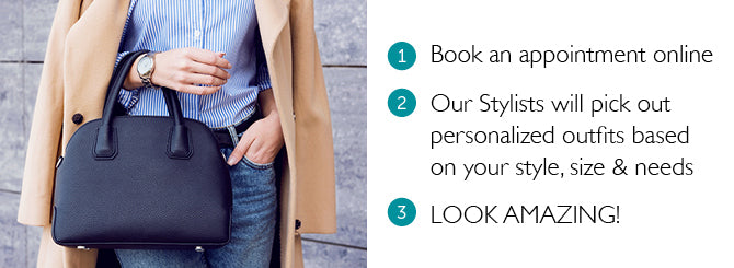 Book an appointment online  Our Stylists will pick out personalized outfits based  on your style, size & needs  Look amazing!
