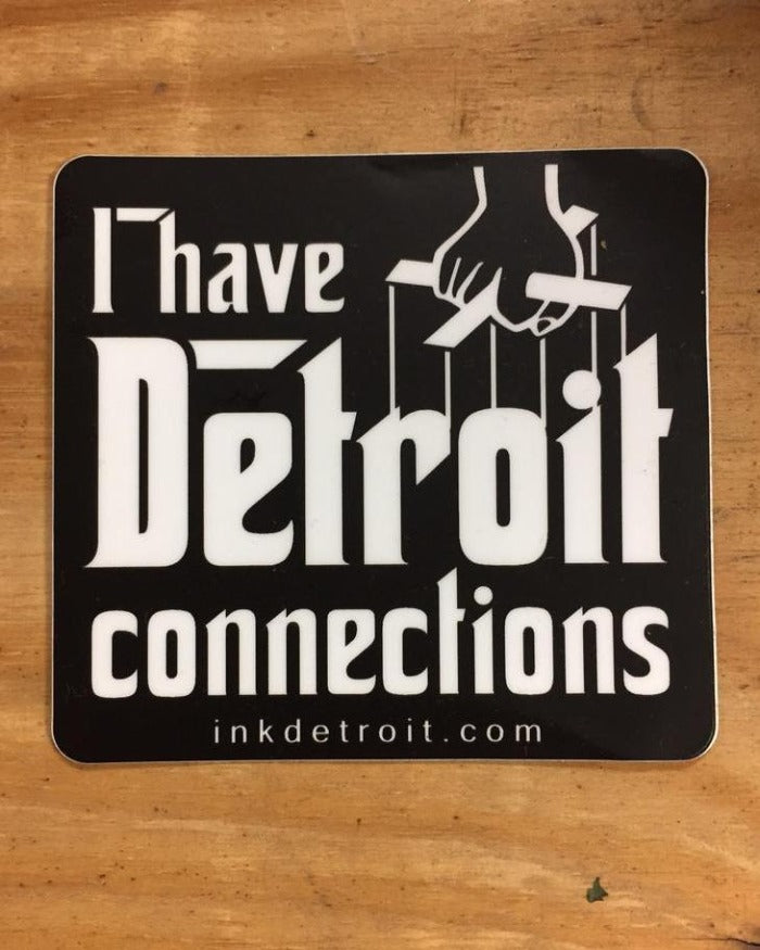 Ink Detroit I Have Detroit Connections Vinyl Die Cut Sticker