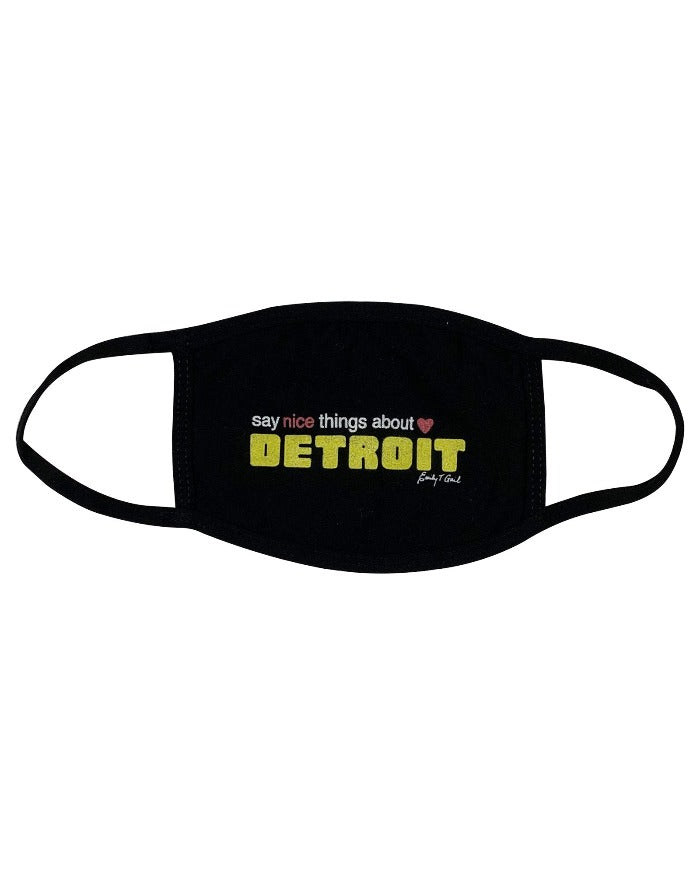 Say Nice Things About Detroit Face Mask