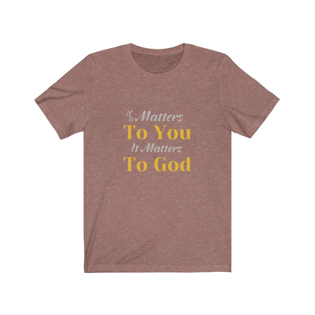 (If It Matters To You It Matters To God ) Unisex Jersey Short Sleeve Tee