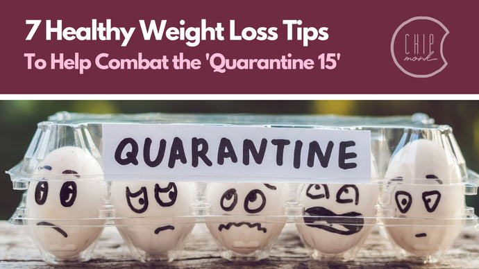 Healthy Weight Loss Tips to Combat the 'Quarantine 15'