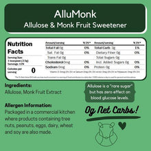 "Load image into Gallery viewer, longdesc=""Nutrition Facts. Serving size 1 teaspoon (3.5 grams). Servings 129. Amount per serving: total fat 0g, cholesterol 0mg, sodium 0mg, total carb 3g, dietary fiber 0g, total sugars 0g, Protein 0g. Ingredients: Allulose, Monk Fruit Extract. Allergen Information: Packaged in a commercial kitchen where products containing tree nuts, peanuts, eggs, dairy, wheat and soy are made. Allulose is a rare sugar but has zero effect on blood glucose levels."""