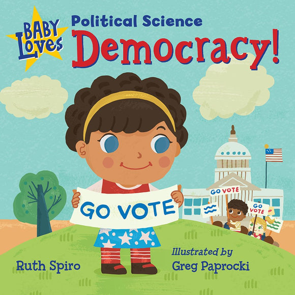 Girl in front of the white house, Baby Loves Political Science: Democracy , Ruth Spiro