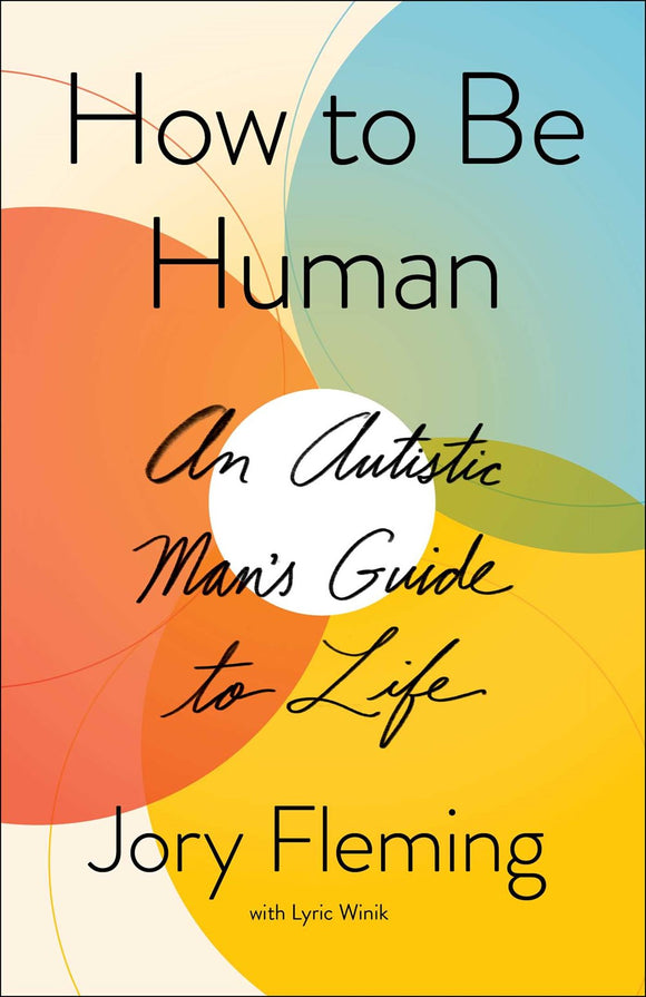 How to Be Human : An Autistic Man's Guide to Life