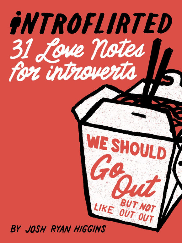 chinese take out box, Introflirted: 31 Love Notes for Introverts, Josh Ryan Higgins