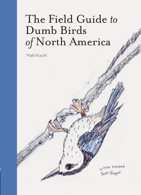 The Field Guide to Dumb Birds of North America (Bird Books, Books for Bird Lovers, Humor Books), Matt Kracht
