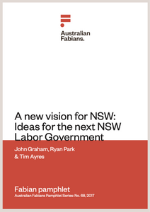 Fabians Pamphlet 68: A new vision for NSW: Ideas for the next NSW Labor Government