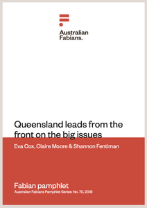 Fabian Pamphlet 70: Queensland leads from the front on the big issues