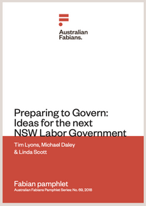 Fabian pamphlet 69: Preparing to Govern: Ideas for the next NSW Labor Government