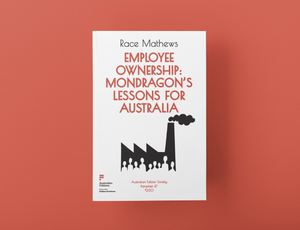 Fabian Pamphlet 47: Employee ownership: Mondragon's lessons for Australia