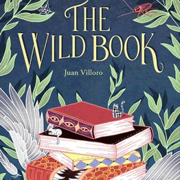 OUR TRANSLATED BOOK OF THE MONTH IN SEPTEMBER: THE WILD BOOK BY JUAN VILLORO (HOPEROAD)