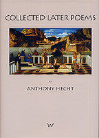 Anthony Hecht: Collected Later Poems