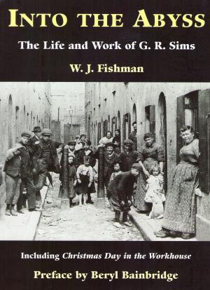 Into the Abyss: The Life and Work of G.R. Sims