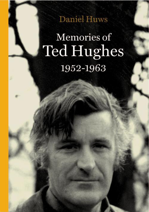 Memories of Ted Hughes: 1952-63