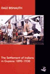The Settlement of Indians in Guyana 1890-1930
