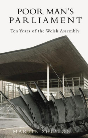 Poor Man's Parliament: Ten Years of the Welsh Assembly