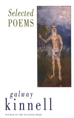 Galway Kinnell: Selected Poems