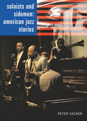 Soloists and Sidemen: American Jazz Stories