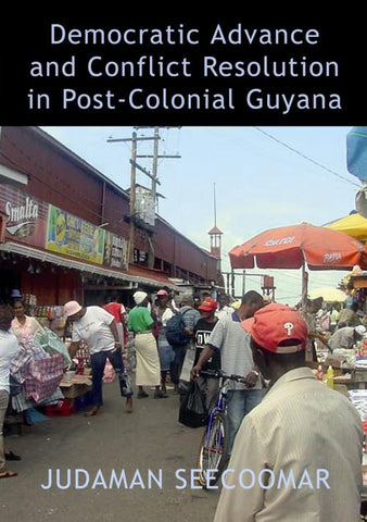 Democratic Advance and Conflict Resolution in Post-Colonial Guyana
