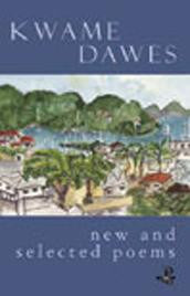 Kwame Dawes: New and Selected Poems