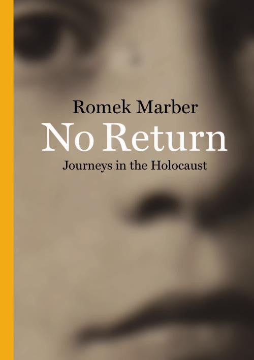 No Return: Journeys in the Holocaust