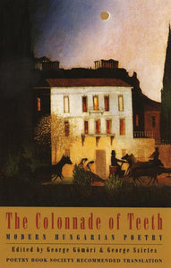 The Colonnade of Teeth: Modern Hungarian Poetry