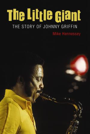 The Little Giant - The Story of Johnny Griffin