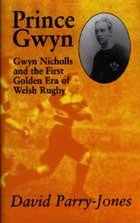 Prince Gwyn: Gwyn Nicholls and the First Golden Era of Welsh Rugby