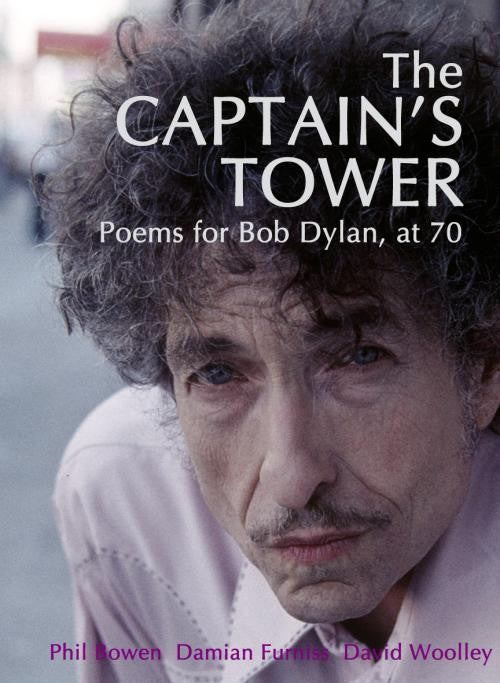 The Captain's Tower: Poems for Bob Dylan at 70
