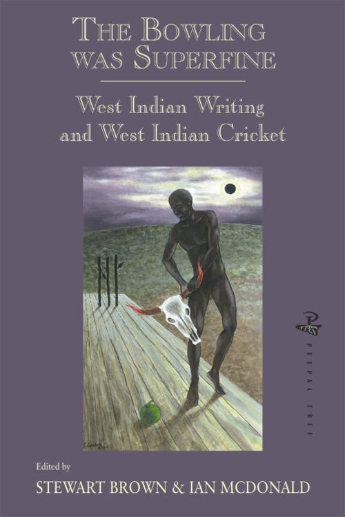 The Bowling was Superfine: West Indian Writing and West Indian Cricket