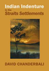 Indian Indenture In British Malaya: Policy and practice in the Straits Settlements
