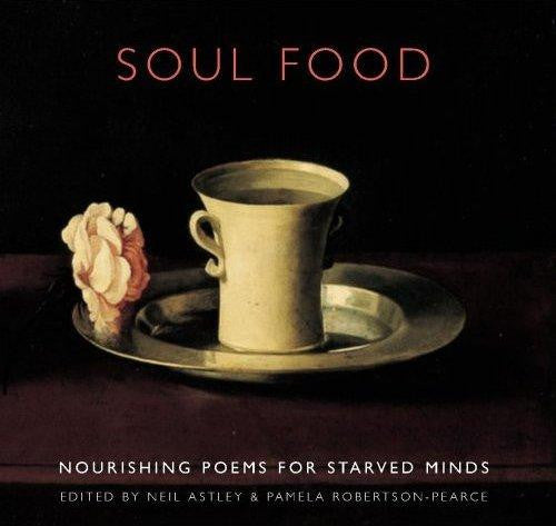 Soul Food: Nourishing Poems for Starved Minds