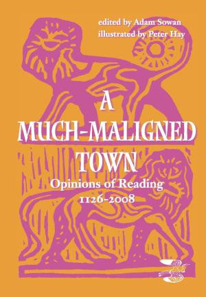 A Much Maligned Town: Opinions of Reading 1126-2008