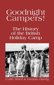 Goodnight Campers: The History of the British Holiday Camp