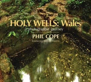 Holy Wells: Wales - A Photographic Journey