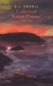 R.S. Thomas: Collected Later Poems 1988-2000