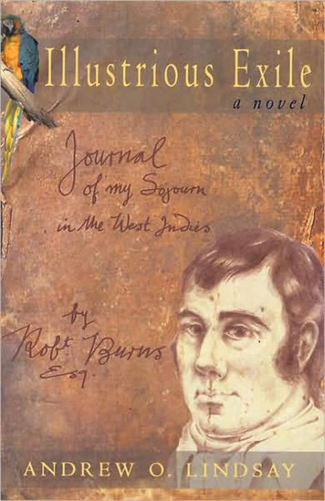Illustrious Exile: Journal of my Sojourn in the West Indies by Robert Burns, Esq. Commenced on the first day of July 1786
