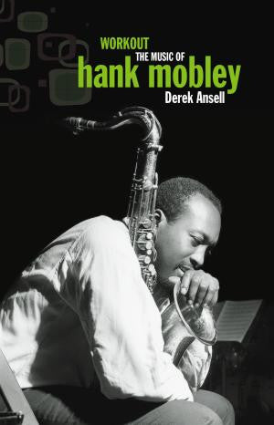 Workout - The Music of Hank Mobley (limited number signed by the author)