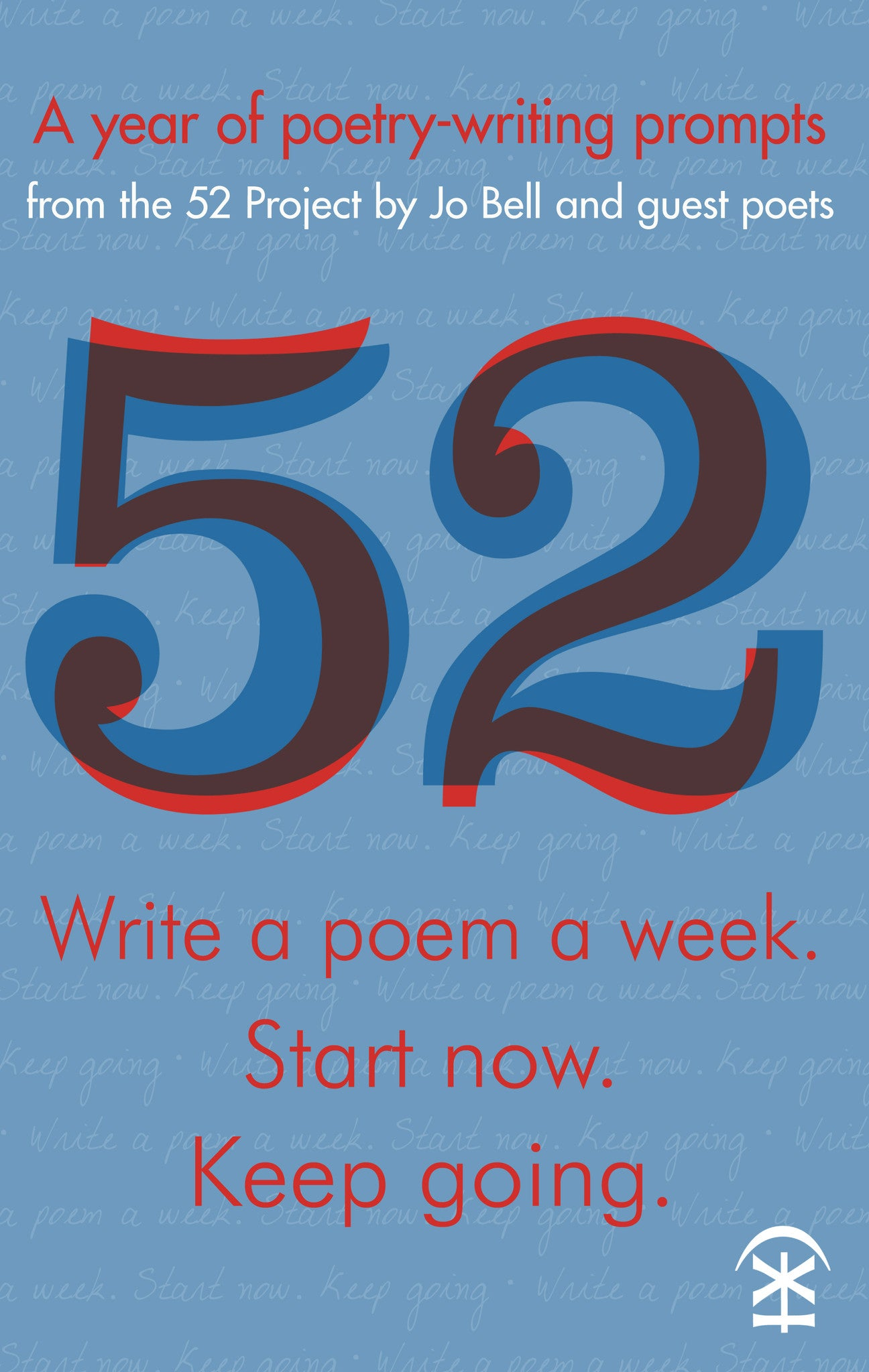 52: Write a poem a week. Start now. Keep Going
