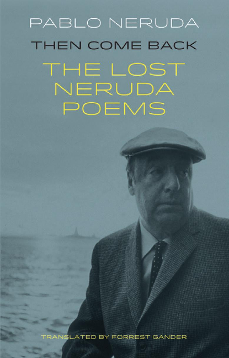 Then Come Back: The Lost Neruda Poems