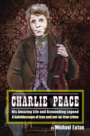 Charlie Peace: His amazing life and astounding legend