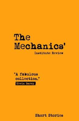 The Mechanics' Institute Review 2018: 15: Short Stories