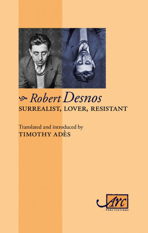 Surrealist, Lover, Resistant: Selected Poems of Robert Desnos