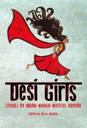 Desi Girls -Stories by Indian Women Writers Abroad