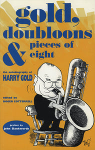 Gold, Doubloons & Pieces of Eight: the Autobiography of Harry Gold