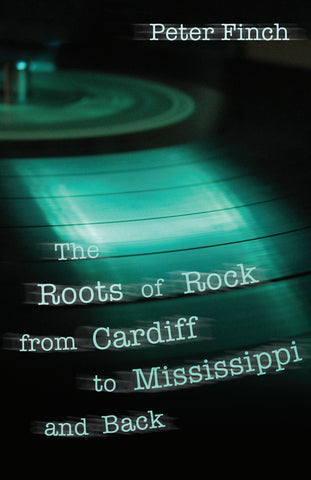 The Roots of Rock from Cardiff to Mississippi and Back