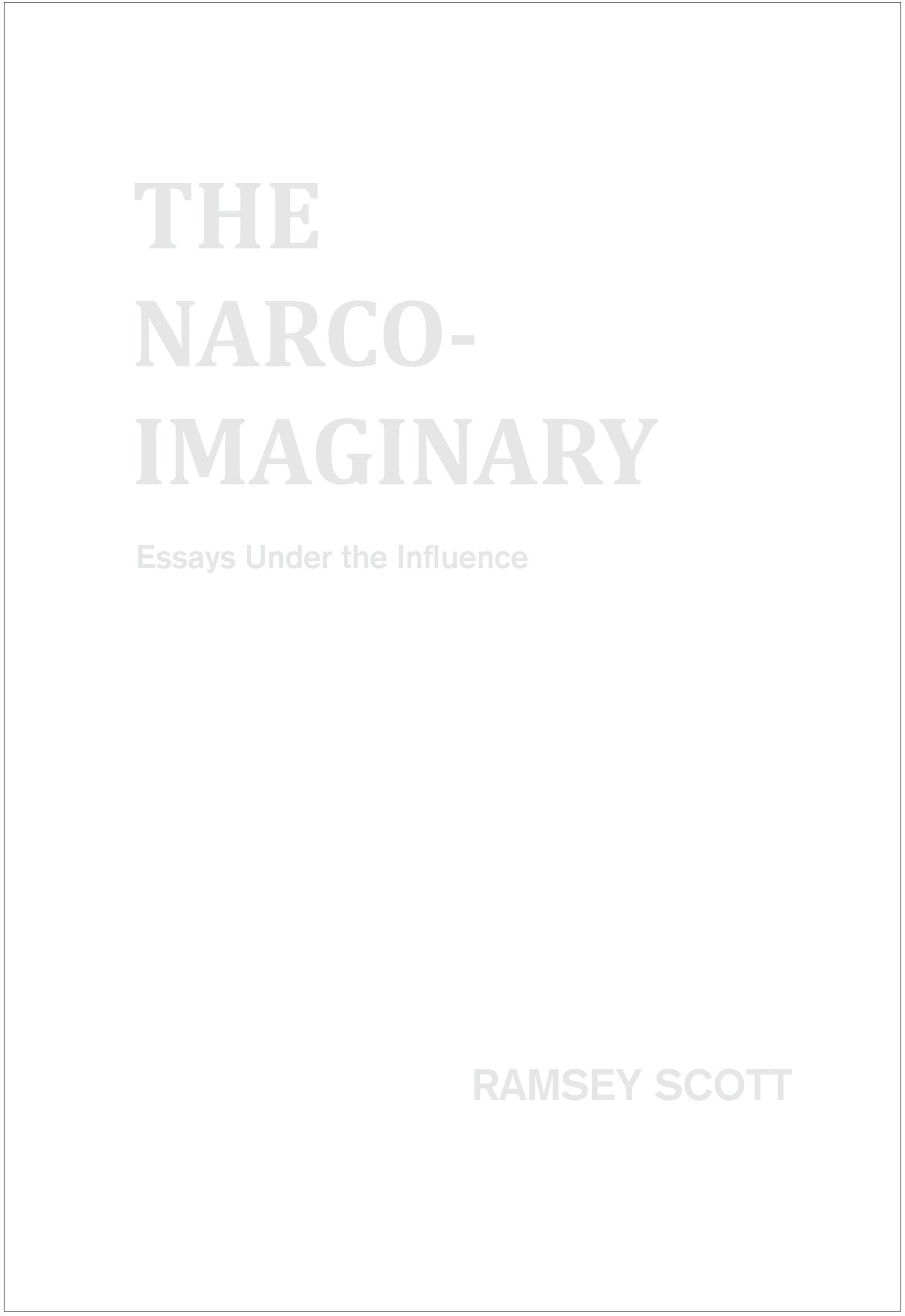 The Narco Imaginary: Essays Under the Influence