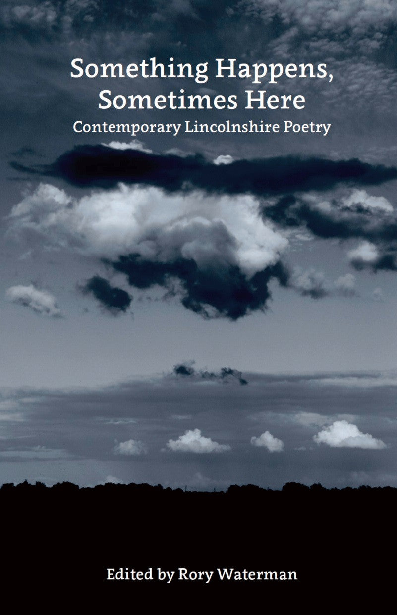 Something Happens, Sometimes Here: Contemporary Lincolnshire Poetry