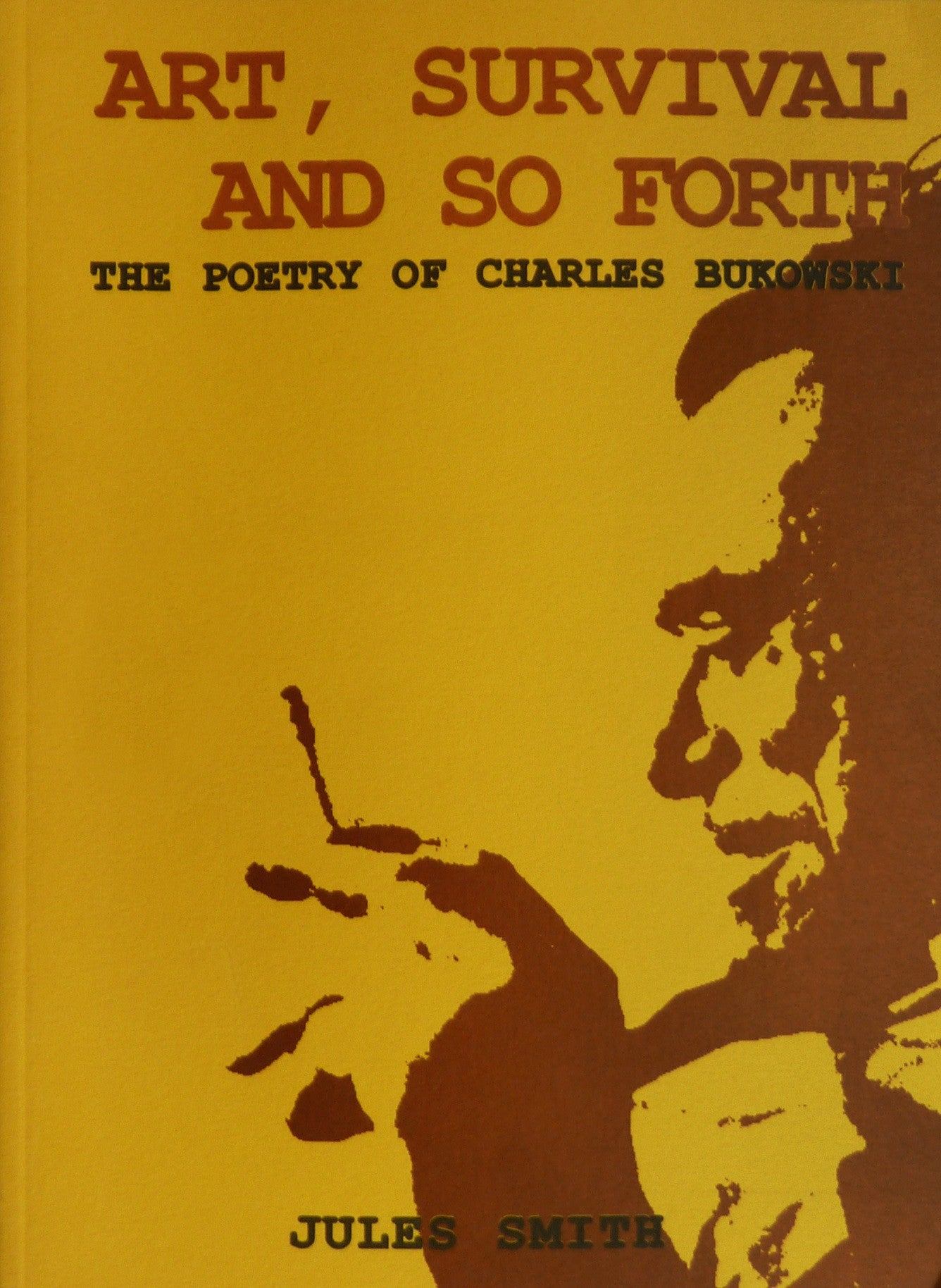Art, Survival & So Forth: The Poetry of Charles Bukowski